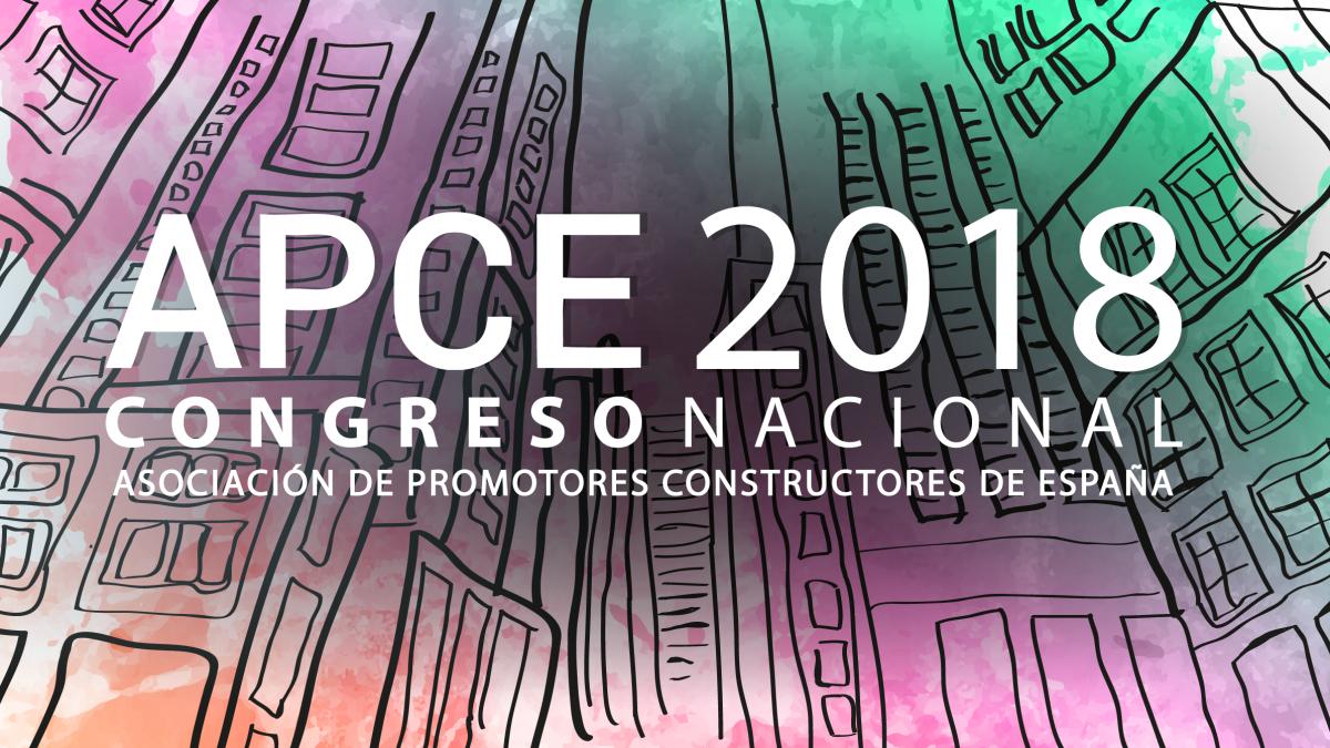 Congreso Nacional Inmobiliario APCE 2018: Un sector de infinitas oportunidades